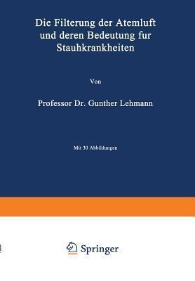 Die Filterung Der Atemluft Und Deren Bedeutung Fur Staubkrankheiten  by  Lehmann Lehmann