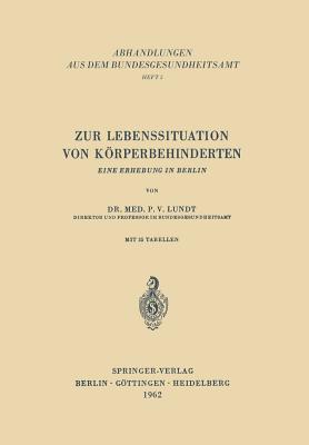 Zur Lebenssituation Von Korperbehinderten: Eine Erhebung in Berlin  by  P. V. Lundt
