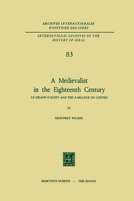A Medievalist in the Eighteenth Century: Le Grand D Aussy and the Fabliaux Ou Contes Geoffrey Wilson