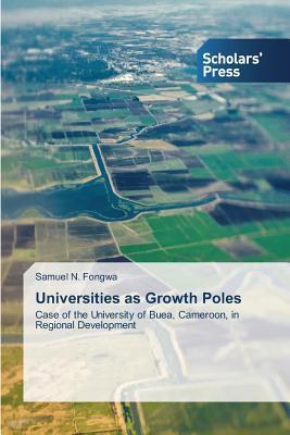 Universities as Growth Poles  by  Fongwa Samuel N