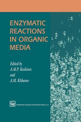 Enzymatic Reactions in Organic Media  by  A. Koskinen