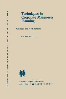 Techniques in Corporate Manpower Planning: Methods and Applications C J Verhoeven