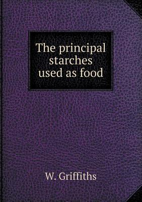 The Principal Starches Used as Food  by  W. Griffiths