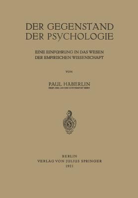 Der Gegenstand Der Psychologie: Eine Einfuhrung in Das Wesen Der Empirischen Wissenschaft  by  Paul Haberlin
