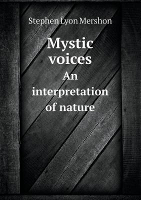 Mystic Voices an Interpretation of Nature  by  Stephen Lyon Mershon