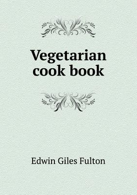 Vegetarian Cook Book Edwin Giles Fulton