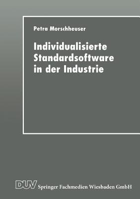Individualisierte Standardsoftware in Der Industrie: Merkmalsbasierte Anforderungsanalyse Fur Die Informationsverarbeitung Petra Morschheuser