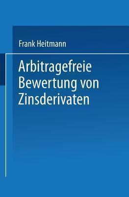 Arbitragefreie Bewertung Von Zinsderivaten  by  Frank Heitmann