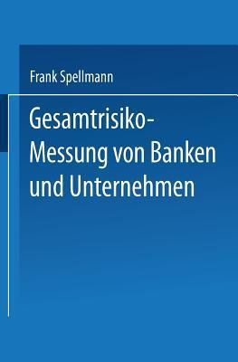 Gesamtrisiko-Messung Von Banken Und Unternehmen  by  Frank Spellmann