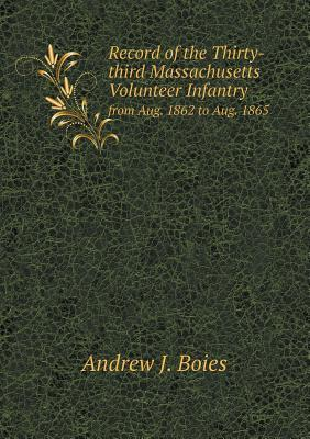 Record of the Thirty-Third Massachusetts Volunteer Infantry from Aug. 1862 to Aug. 1865  by  Andrew J. Boies