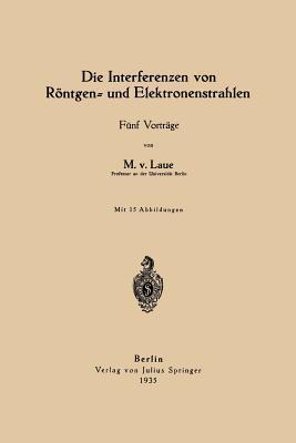 Die Interferenzen Von Rontgen- Und Elektronenstrahlen: Funf Vortrage Max von Laue