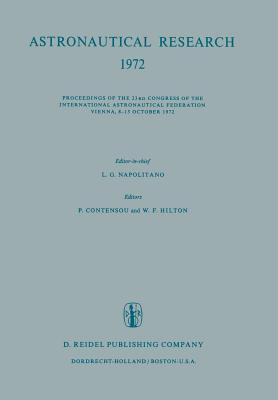 Astronautical Research 1972: Proceedings of the 23rd Congress of the International Astronautical Federation Vienna, 8 15 October 1972  by  L G Napolitano