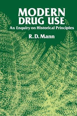 Modern Drug Use: An Enquiry on Historical Principles R D Mann