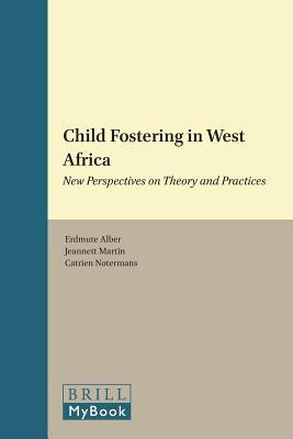 Child Fostering in West Africa: New Perspectives on Theory and Practices  by  Erdmute Alber