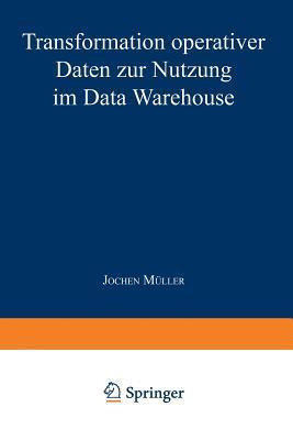 Transformation Operativer Daten Zur Nutzung Im Data Warehouse  by  Jochen Muller