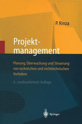 Projektmanagement: Planung, Aoeberwachung Und Steuerung Von Technischen Und Nichttechnischen Vorhaben  by  Peter Rinza