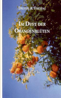 Im Duft der Orangenblüten  by  Dieter A Freitag