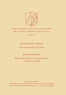 Die Elementarteilchen Der Physik / Mathematische Analyse Von Formalstrukturen Von Werken Der Musik  by  Otto Robert Frisch