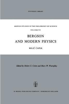 Bergson and Modern Physics: A Reinterpretation and Re-Evaluation  by  M Capek