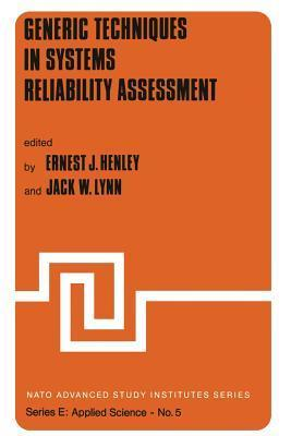 Generic Techniques in Systems Reliability Assessment  by  Ernest J. Henley