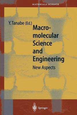 Macromolecular Science and Engineering: New Aspects Yoshikazu Tanabe