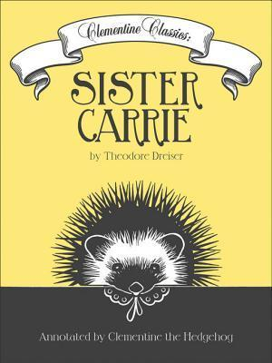 Clementine Classics: Sister Carrie  by  Theodore Dreiser by Clementine The Hedgehog