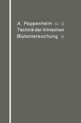 Technik Der Klinischen Blutuntersuchung Fur Studierende Und Arzte  by  A. Pappenheim