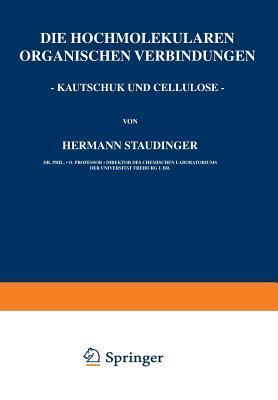 Die Hochmolekularen Organischen Verbindungen - Kautschuk Und Cellulose -  by  Hermann Staudinger