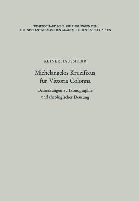 Michelangelos Kruzifixus Fur Vittoria Colonna: Bemerkungen Zu Ikonographie Und Theologischer Deutung Reiner Haussherr