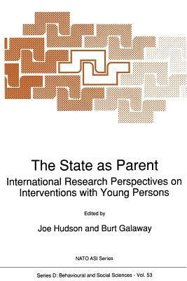The State as Parent: International Research Perspectives on Interventions with Young Persons  by  Joe Hudson