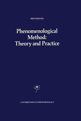 Phenomenological Method: Theory and Practice  by  F Kersten