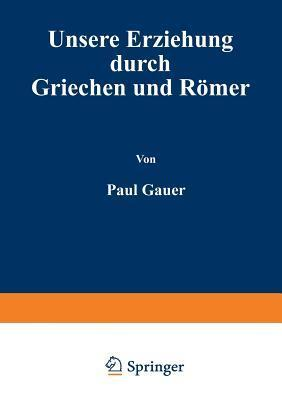 Unsere Erziehung Durch Griechen Und Romer Paul Cauer