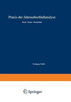 Praxis Der Jahresabschlussanalyse: Recht . Risiko . Rentabilitat Wolfgang Nahlik