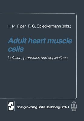 Adult Heart Muscle Cells: Isolation, Properties and Applications  by  H.M. Piper
