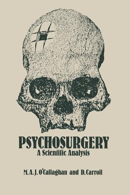 Psychosurgery: A Scientific Analysis  by  M a OCallaghan