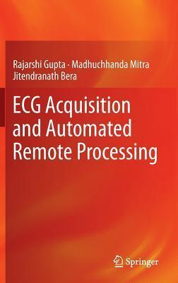 ECG Acquisition and Automated Remote Processing Rajarshi Gupta