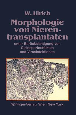 Morphologie Von Nierentransplantaten: Unter Berucksichtigung Von Ciclosporineffekten Und Virusinfektionen Walter Ulrich