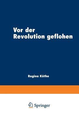 VOR Der Revolution Geflohen: Exil Im Literarischen Diskurs Nach 1789  by  Regina Kothe