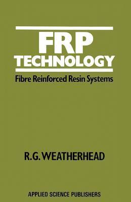 Frp Technology: Fibre Reinforced Resin Systems  by  R Weatherhead