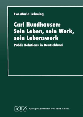 Carl Hundhausen: Sein Leben, Sein Werk, Sein Lebenswerk: Public Relations in Deutschland  by  Eva-Maria Lehming