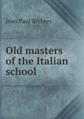 Old Masters of the Italian School Jean Paul Friedrich Richter