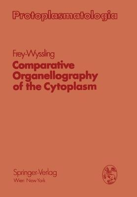 Comparative Organellography of the Cytoplasm  by  Albert Frey-Wyssling