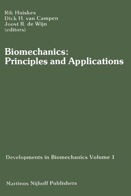 Biomechanics: Principles and Applications: Selected Proceedings of the 3rd General Meeting of the European Society of Biomechanics Nijmegen, the Netherlands, 21 23 January 1982 H W Huiskes