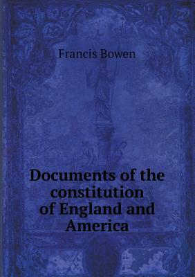 Documents of the Constitution of England and America  by  Francis Bowen