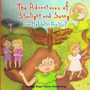 I Am Me! Who Are You? (The Adventures of Starlight and Sunny, #3)  by  Ashley Sage-Taylor Armstrong