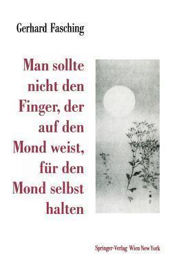 Man Sollte Nicht Den Finger, Der Auf Den Mond Weist, Fur Den Mond Selbst Halten Gerhard Fasching