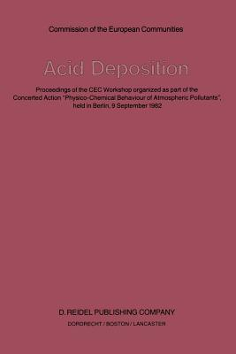 Acid Deposition: Proceedings of the Cec Workshop Organized as Part of the Concerted Action Physico-Chemical Behaviour of Atmospheric Pollutants, Held in Berlin, 9 September 1982  by  S. Beilke