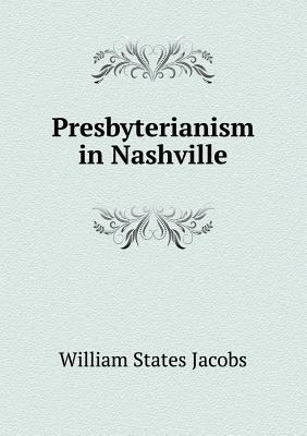 Presbyterianism in Nashville William States Jacobs