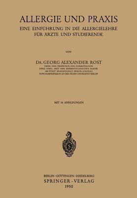 Allergie Und Praxis: Eine Einfuhrung in Die Allergielehre Fur Arzte Und Studierende  by  Georg A. Rost