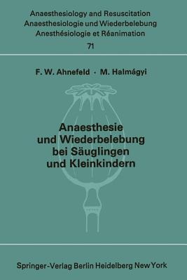 Anaesthesie und Wiederbelebung bei Säuglingen und Kleinkindern: Bericht über das Symposion am 9. Oktober 1971 in Mainz  by  Friedrich W. Ahnefeld